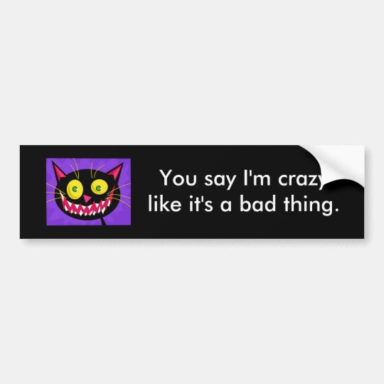 """""""You say I'm crazylike it's a bad thing."""" Sticker"""