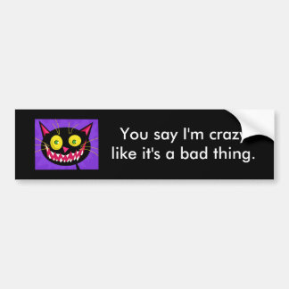 """You say I'm crazylike it's a bad thing."" Sticker Car Bumper Sticker"