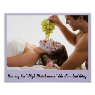 You say I'm High Maintenance like it's a bad thing Poster