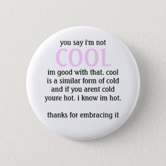 you say i'm not, COOL, im good with that. cooli... Button