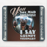 """YOU Say """"Mad Scientist""""  Mouse Pad"""
