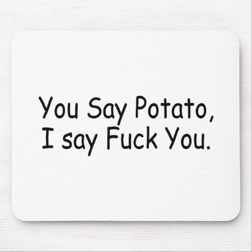 You Say Potato I Say Fuck You Mouse Pads