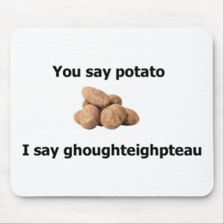 You say Potato, I say ghoughteighpteau! Mouse Pad