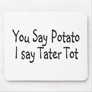You Say Potato I Say Potato Tot Mouse Pad