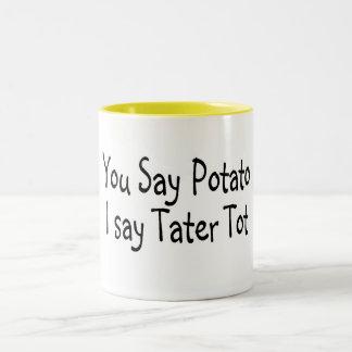 You Say Potato I Say Potato Tot Mug