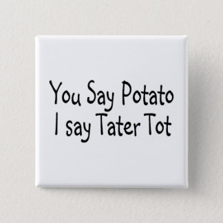 You Say Potato I Say Tater Tot Button
