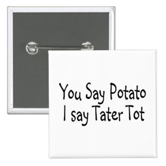 You Say Potato I Say Tater Tot Button