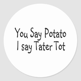 You Say Potato I Say Tater Tot Round Sticker