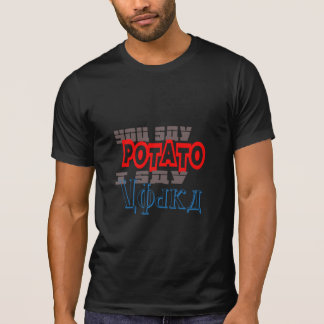 you say potato I say vodka Funny T-shirt
