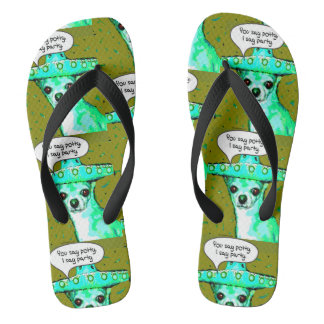 You Say Potty, I Say Party Chihuahua Flip Flops