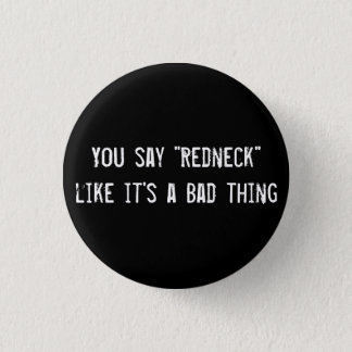 """You say """"Redneck"""" like it's a Bad thing Button"""