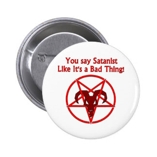 You Say Satanist... Bad Thing Pinback Button