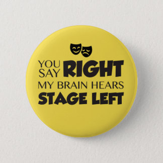 You Say Stage Right Pinback Button