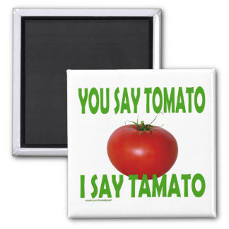 YOU SAY TOMATO T-SHIRTS AND GIFTS 2 INCH SQUARE MAGNET