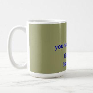 you say white trash like it's a bad thing coffee mug