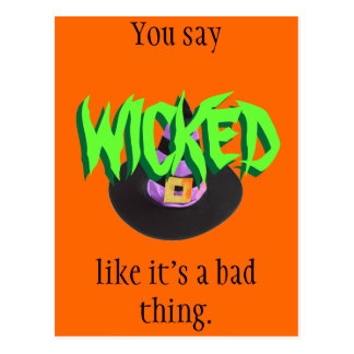 You say WICKED like it's a bad thing. Postcard