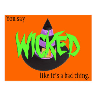 You say WICKED like it's a bad thing postcard