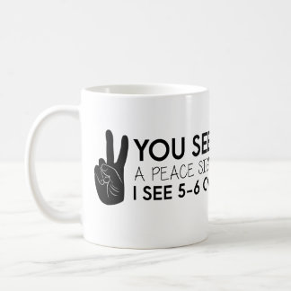 You see a peace sign - Peace Quotes Coffee Mug