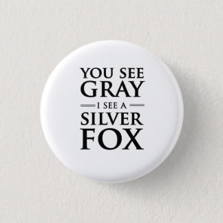 You See Gray, I See a Silver Fox Pinback Button