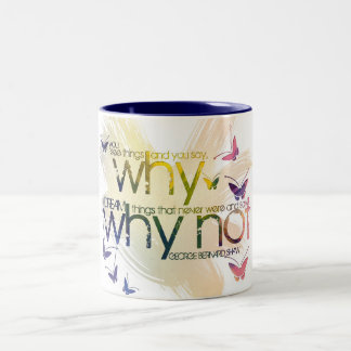 You see things and you say, 'Why? But I dream Mugs