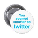 You seemed smarter on twitter buttons