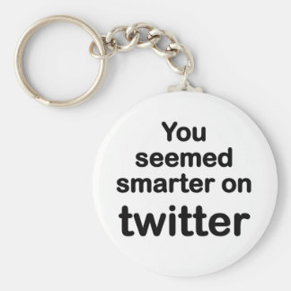 You seemed smarter on twitter basic round button keychain