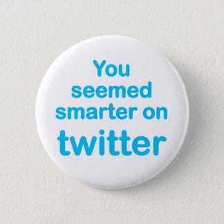 You seemed smarter on twitter pinback button