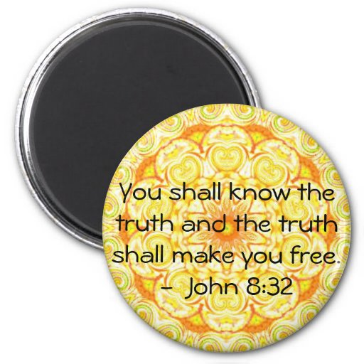You shall know the truth and the truth shall...... 2 inch round magnet