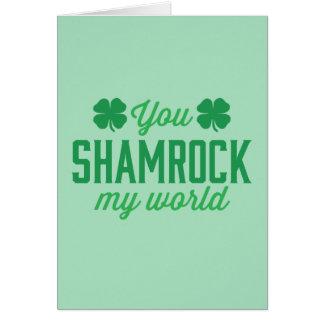You Shamrock My World Card