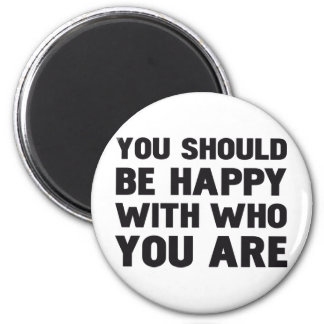 YOU SHOULD BE HAPPY WITH WHO YOU ARE 2 INCH ROUND MAGNET