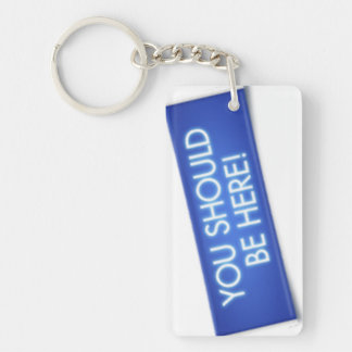 You Should Be Here Key Ring Single-Sided Rectangular Acrylic Keychain