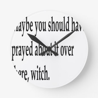 You Should Have Prayed 2 Round Clock