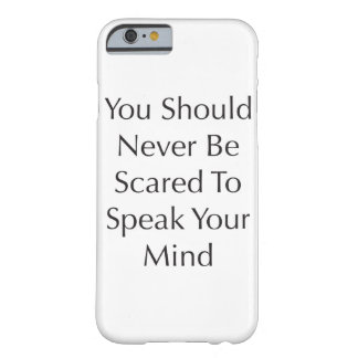 You should never be scared to speak your mind barely there iPhone 6 case