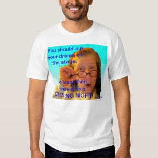 You should put your drama on the stage t shirt