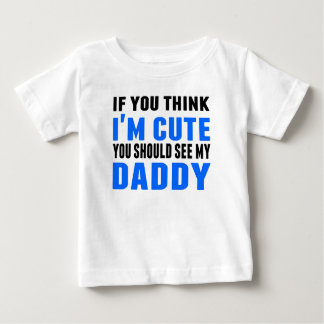 You Should See My Daddy Baby T-Shirt