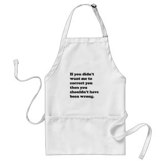 You Shouldn't Have Been Wrong Aprons