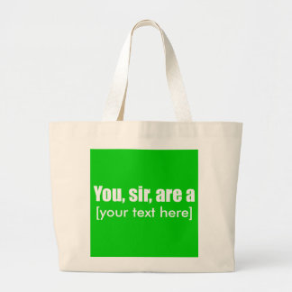 You, sir, are a [put your own text!] bags