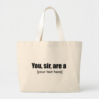 You, sir, are a [put your own text!] canvas bags