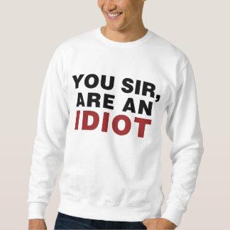 You Sir, are an Idiot Sweatshirt