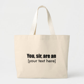You, sir, are an [put your own text!] canvas bag