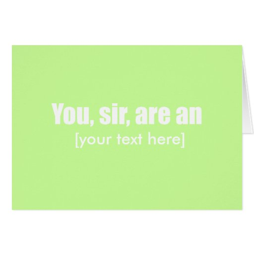 You, sir, are an [put your own text!] greeting card