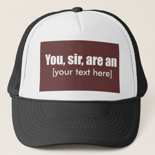 You, sir, are an [put your own text!] trucker hat