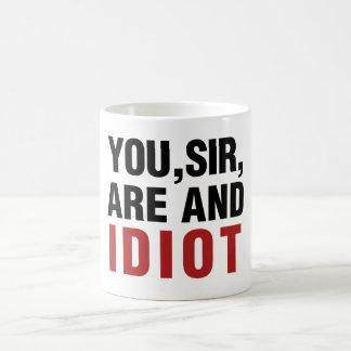 You Sir are AND Idiot Coffee Mug