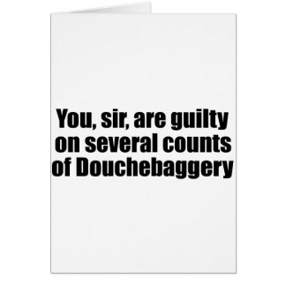 You, sir, are guilty of Douchebaggery Card