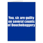 You, sir, are guilty of Douchebaggery Greeting Cards