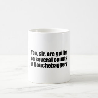 You, sir, are guilty of Douchebaggery Coffee Mug