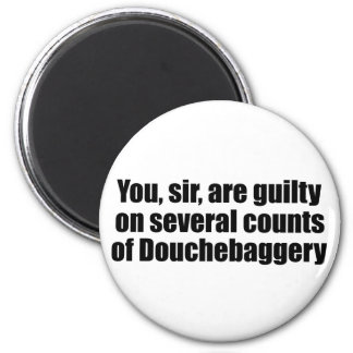 You, sir, are guilty of Douchebaggery Fridge Magnets