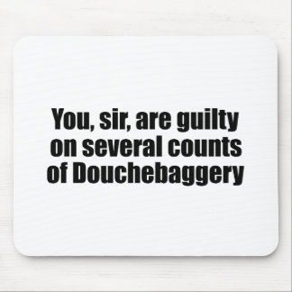 You, sir, are guilty of Douchebaggery Mouse Pad
