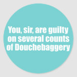 You, sir, are guilty of Douchebaggery Round Sticker