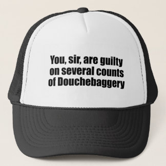 You, sir, are guilty of Douchebaggery Trucker Hat